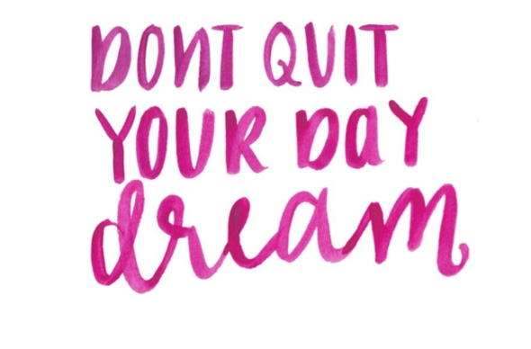 Miss Kris Dont Quit Your Day Dream 2 Pinterst Quote